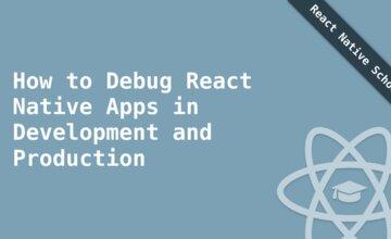 Как отлаживать приложения React Native в разработке и продакшене