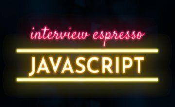 JavaScript Interview Espresso